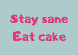 Stay Sane Eat Cake